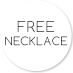 Free Necklace Included